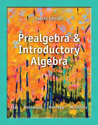 Prealgebra and Introductory Algebra By Lial, Margaret/ Hestwood, Diana/ Hornsby, John/ McGinnis, Terry
