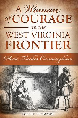 A Woman of Courage on the West Virginia Frontier By Thompson, Robert N.