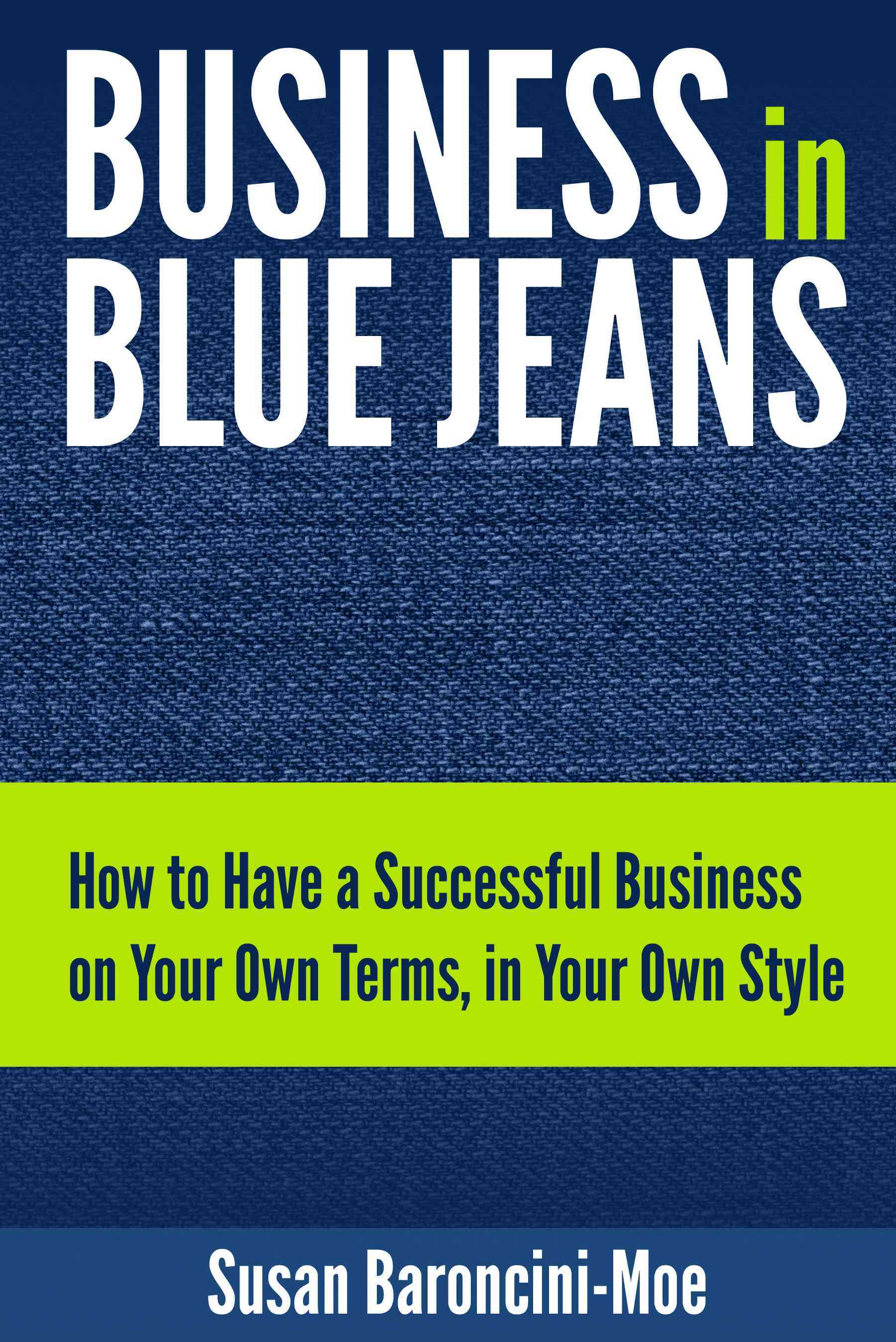 Business in Blue Jeans By Baroncini-moe, Susan